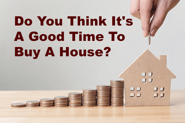 Is it a good time to buy a house
